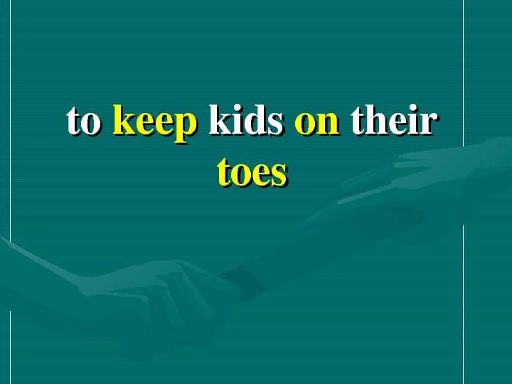 toto keep kids onon their toes