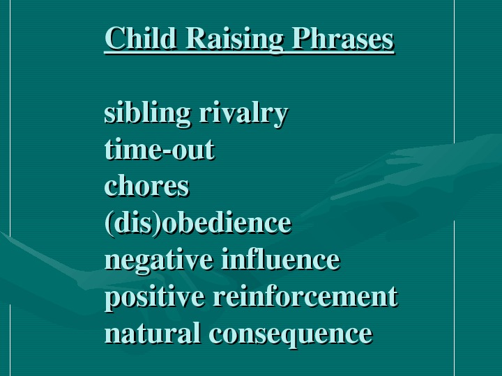 Child. Raising. Phrases siblingrivalry timeout chores (dis)obedience negativeinfluence positivereinforcement naturalconsequence