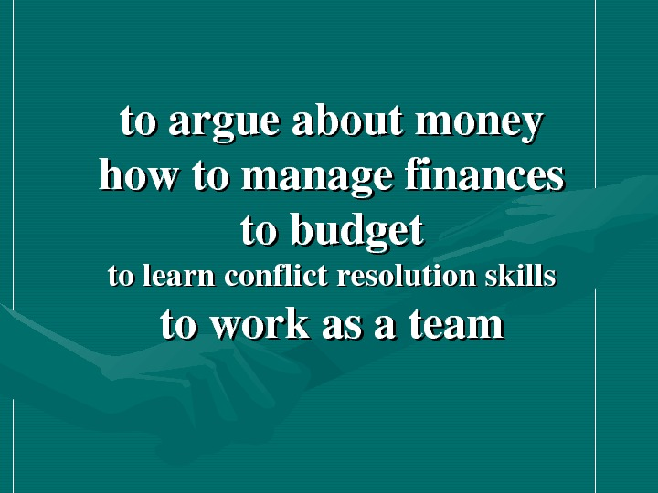 toargueaboutmoney howtomanagefinances tobudget tolearnconflictresolutionskills toworkasateam