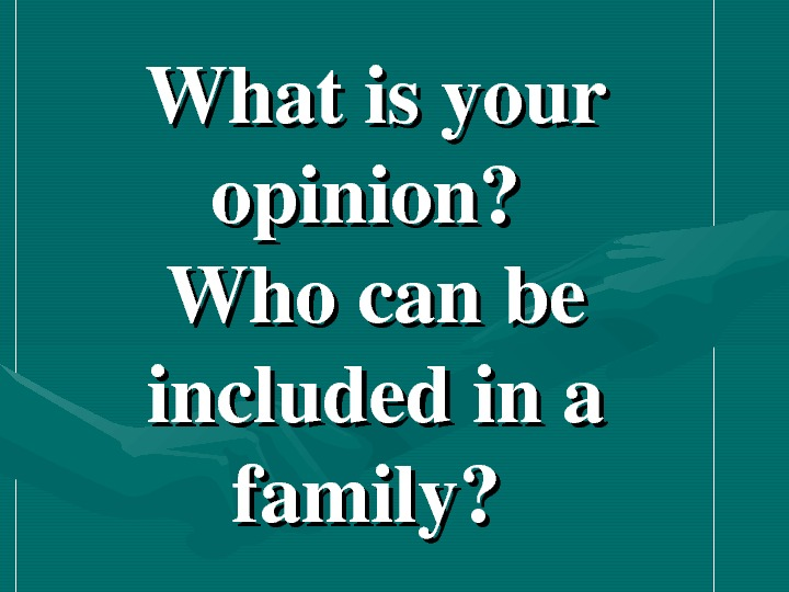 Whatisyour opinion? Whocanbe includedina family?