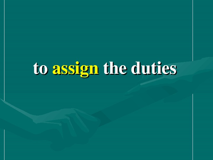 toto assign theduties