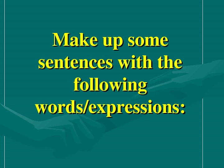 Makeupsome sentenceswiththe following words/expressions: