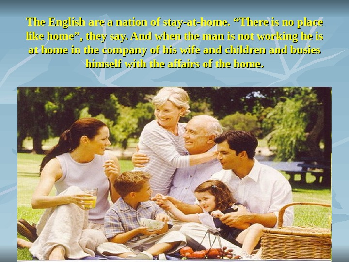"The English are a nation of stay-at-home. ""There is no place like home"", they"