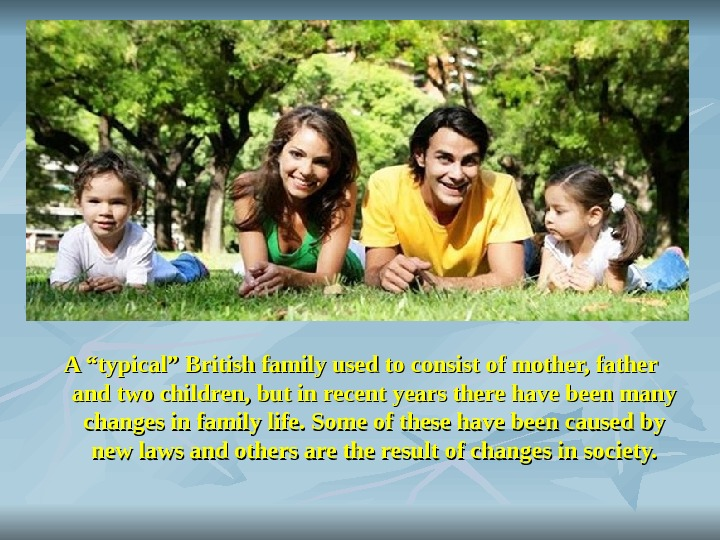"A ""typical"" British family used to consist of mother, father and two children, but"