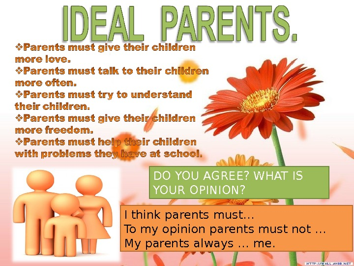 DO YOU AGREE? WHAT IS YOUR OPINION? I think parents must… To my opinion parents must