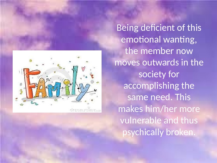 Being deficient of this emotional wanting,  the member now moves outwards in the society for