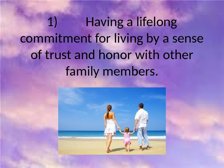 1)   Having a lifelong commitment for living by a sense of trust and honor