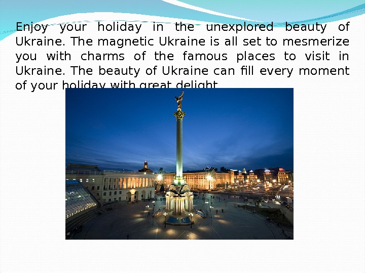 Enjoy your holiday in the unexplored beauty of Ukraine. The magnetic Ukraine is all set to