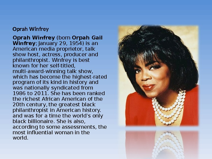 Oprah Winfrey (born Orpah Gail Winfrey ;  January 29, 1954) is an American media proprietor,