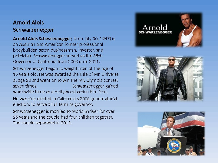 Arnold Alois Schwarzenegger ; born July 30, 1947) is an Austrian and American former professional bodybuilder,