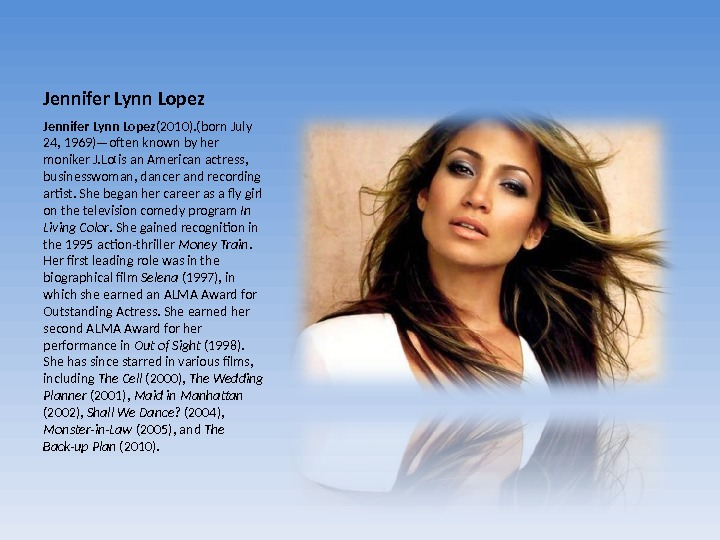 Jennifer Lynn Lopez (2010). (born July 24, 1969)—often known by her moniker J. Lo [ is