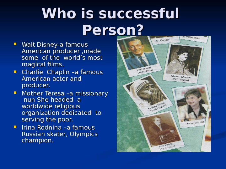 Who is successful  Person?  Walt Disney-a famous American producer , made