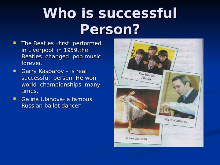 Who is successful Person?  The Beatles –first performed  in Liverpool in 1959.