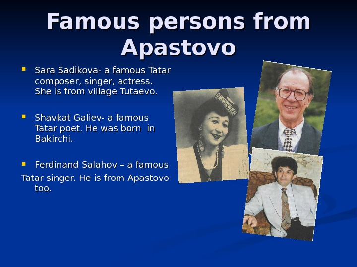 Famous persons from Apastovo Sara Sadikova- a famous Tatar composer, singer, actress. She is