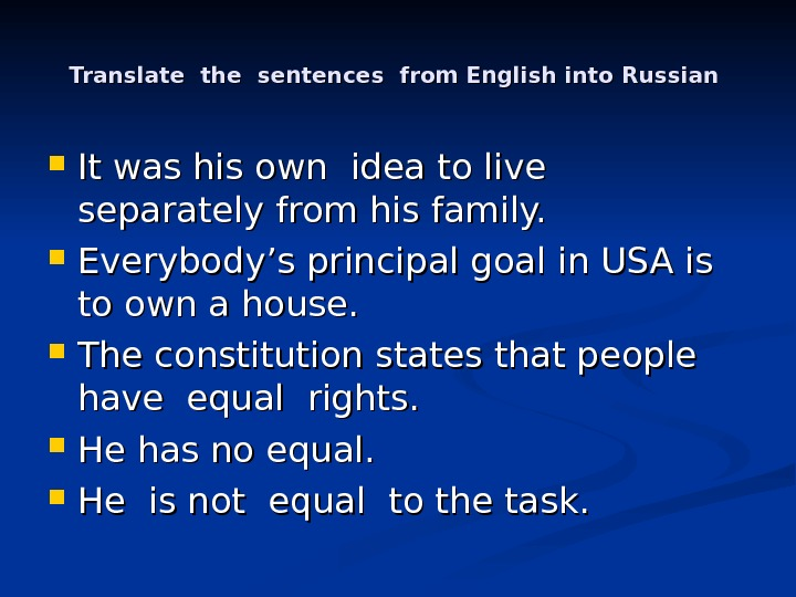 Translate the sentences from English into Russian It was his own idea to live