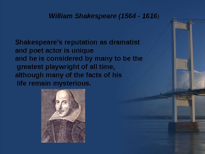 Shakespeare's reputation as dramatist and poet actor is unique and he is considered by many to