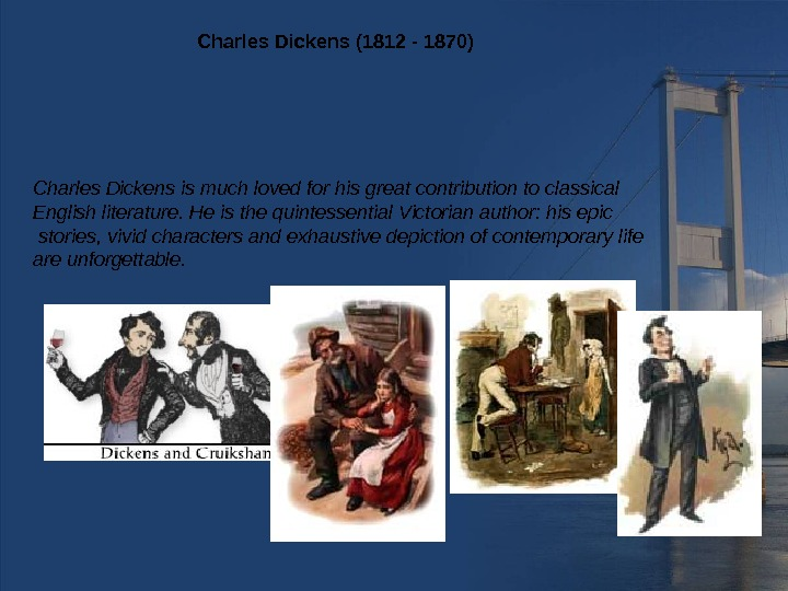 Charles Dickens (1812 - 1870) Charles Dickens is much loved for his great contribution to classical