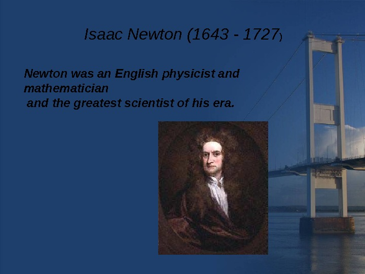 Newton was an English physicist and mathematician  and the greatest scientist of his era.