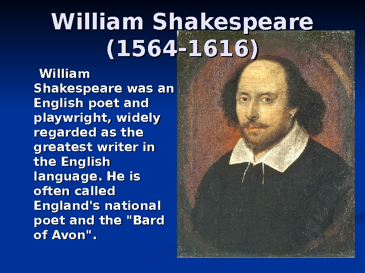 William Shakespeare was an English poet and playwright, widely regarded as the greatest