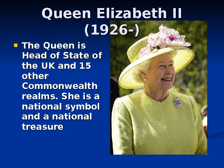 The Queen is Head of State of the UK and 15 other Commonwealth realms. She