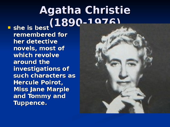 Agatha Christie  (( 1890 -- 1976) she is best remembered for her detective novels, most