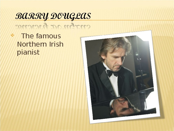 The famous Northern Irish pianist