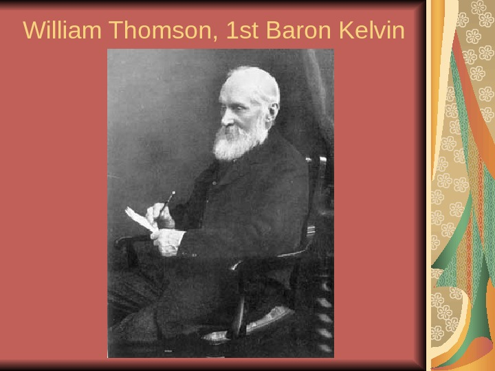 William Thomson, 1 st Baron Kelvin