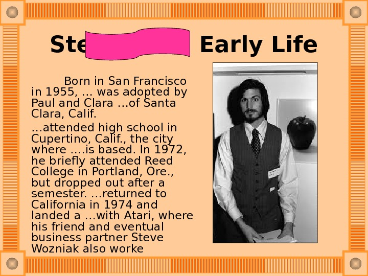 Steve Jobs' Early Life  Born in San Francisco in 1955, … was adopted by Paul