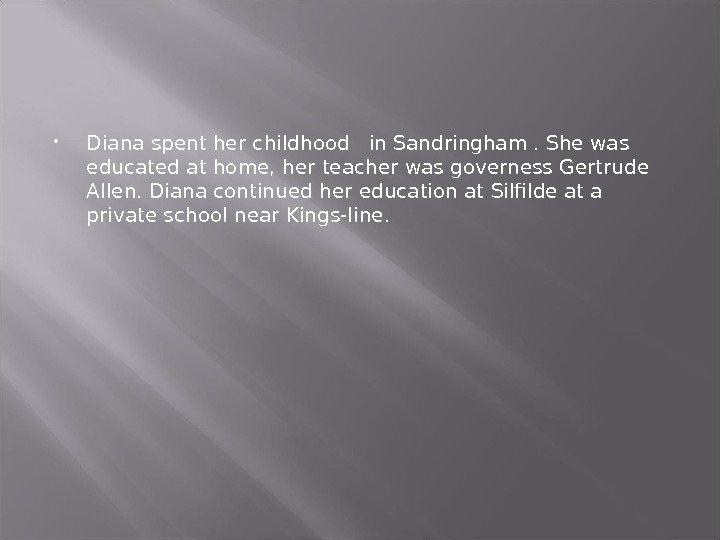 Diana spent her childhood  in Sandringham. She was educated at home, her teacher was