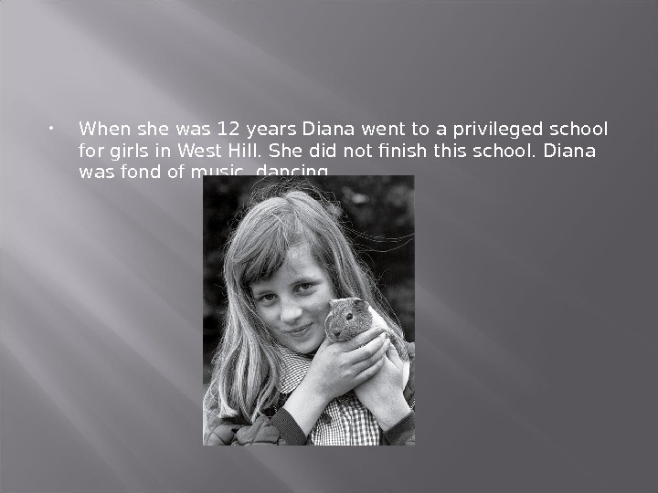 When she was 12 years Diana went to a privileged school for girls in West