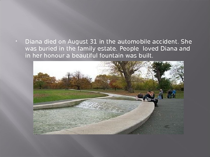 Diana died on August 31 in the automobile accident. She was buried in the family