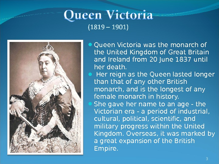 Queen Victoria was the monarch of the United Kingdom of Great Britain and Ireland from