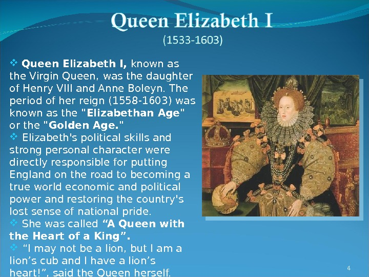 4  Queen Elizabeth I,  known as the Virgin Queen,  was the daughter of