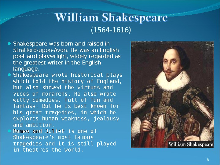 Shakespeare was born and raised in Stratford-upon-Avon. He was an English poet and playwright, widely