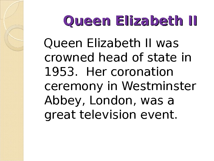 Queen Elizabeth II was crowned head of state in 1953.  Her coronation