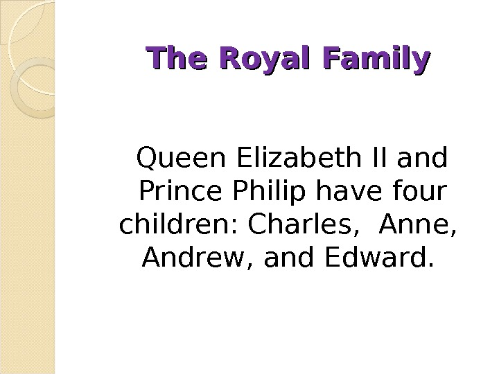 The Royal Family  Queen Elizabeth II and Prince Philip have four children: