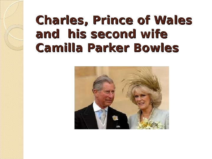 Charles, Prince of Wales and his second wife Camilla  Parker Bowles