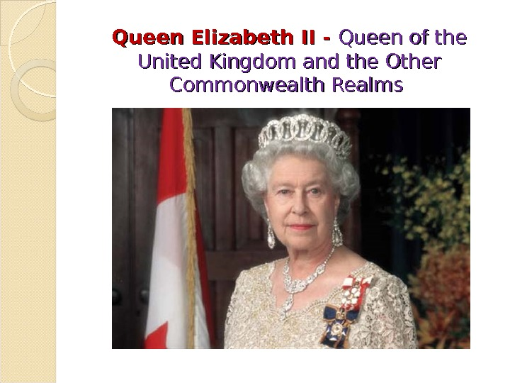 Queen Elizabeth II - Queen of the United Kingdom and the Other Commonwealth Realms