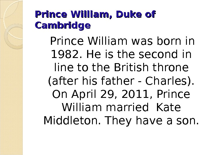 Prince William, Duke of Cambridge Prince William was born in 1982. He is the second in
