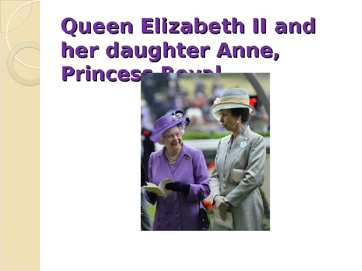 Queen Elizabeth II and her daughter Anne,  Princess Royal