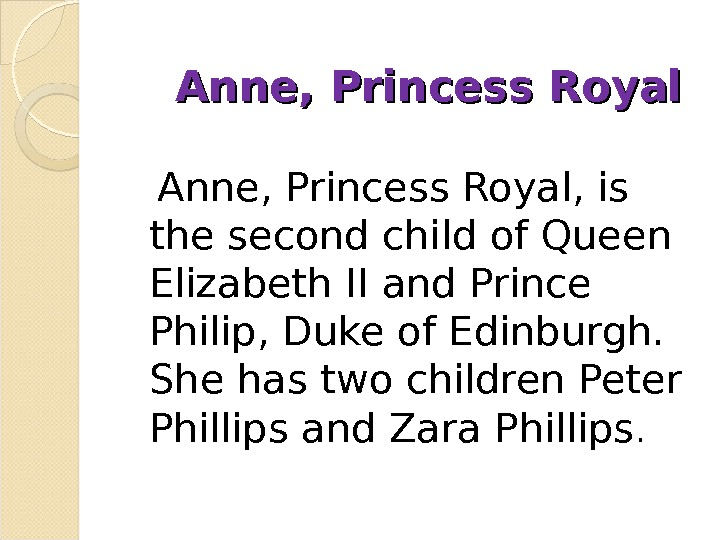 Anne, Princess Royal, is the second child of Queen Elizabeth II and Prince