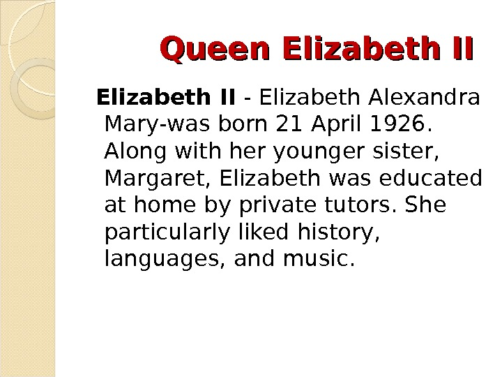 Queen Elizabeth II - Elizabeth Alexandra Mary-was born 21 April 1926.
