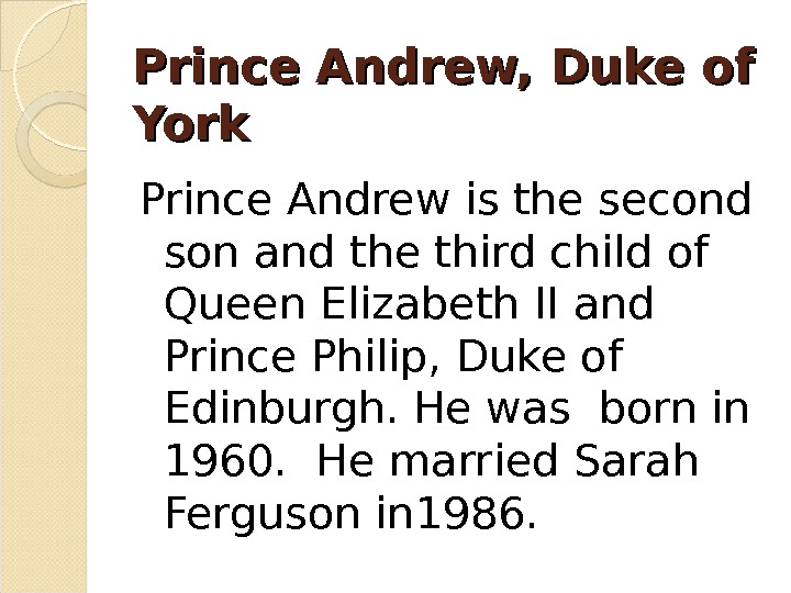 Prince Andrew, Duke of York Prince Andrew is the second son and the third child of
