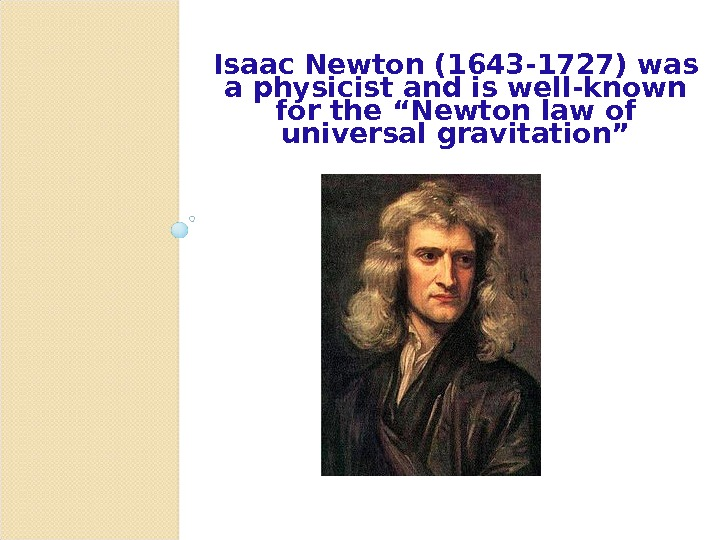 "Isaac Newton (1643 -1727) was a physicist and is well-known for the ""Newton law of universal"