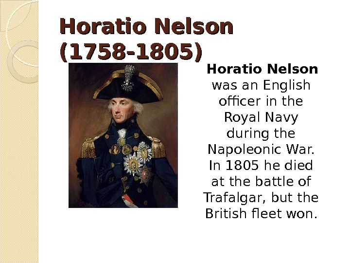 Horatio Nelson  (1758 -1805) Horatio Nelson  was an English officer in the Royal Navy