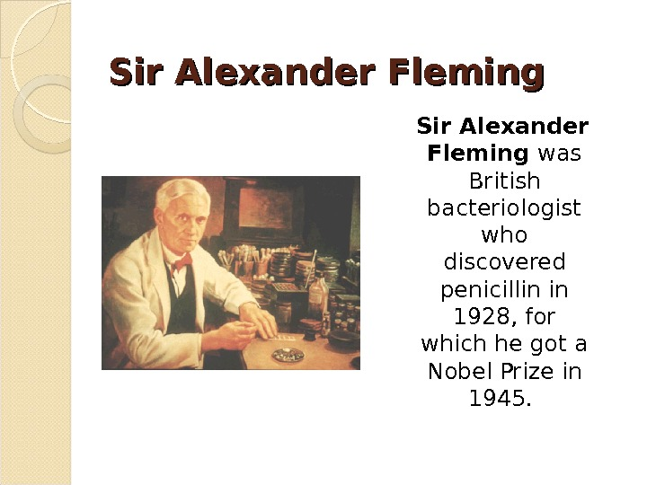 Sir Alexander Fleming was British bacteriologist who discovered penicillin in 1928, for which he got a