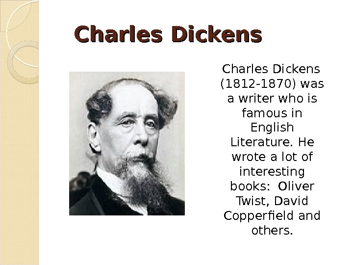 Charles Dickens (1812 -1870) was a writer who is famous in English Literature. He wrote