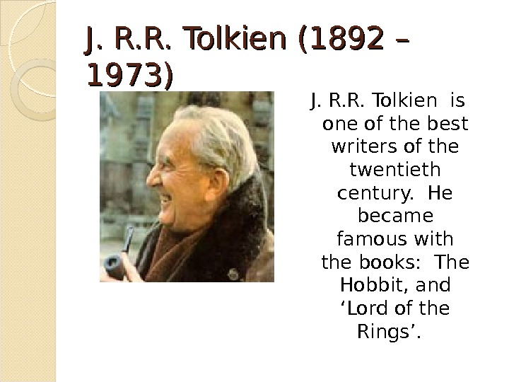 J. R. R. Tolkien (1892 – 1973) J. R. R.  Tolkien is one of the