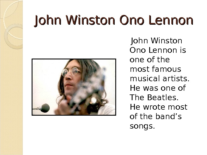 John Winston Ono Lennon is one of the most famous musical artists.  He was one