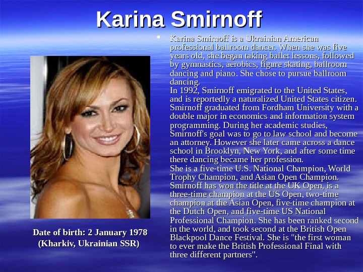 Karina Smirnoff is a Ukrainian American professional ballroom dancer. When she was five years